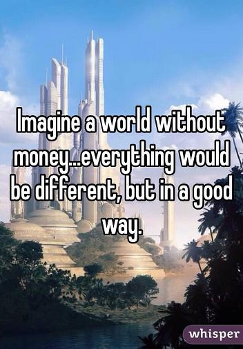 imagine a world without money whiszper